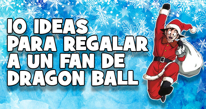 10 ideas para regalar en navidad a un fan de dragon ball