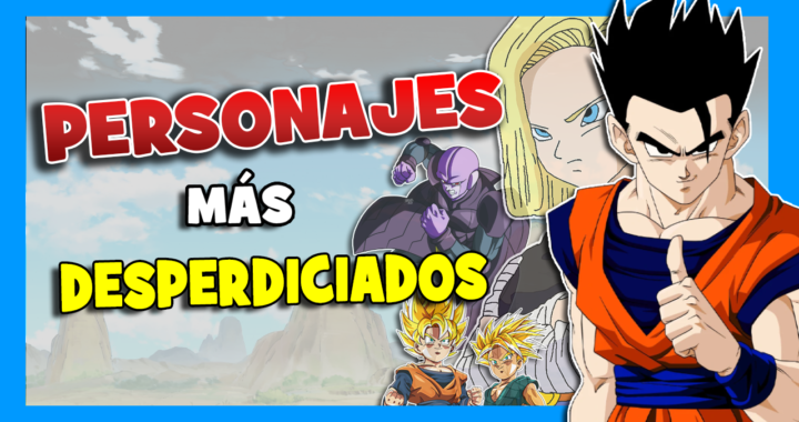 personajes desperdiciados dragon ball